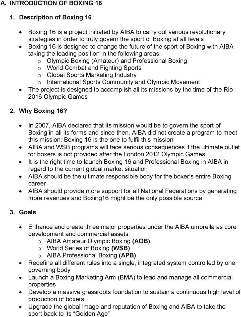 change the future of the sport of Boxing with AIBA taking the leading position in the following areas: o Olympic Boxing (Amateur) and Professional Boxing o World Combat and Fighting Sports o Global