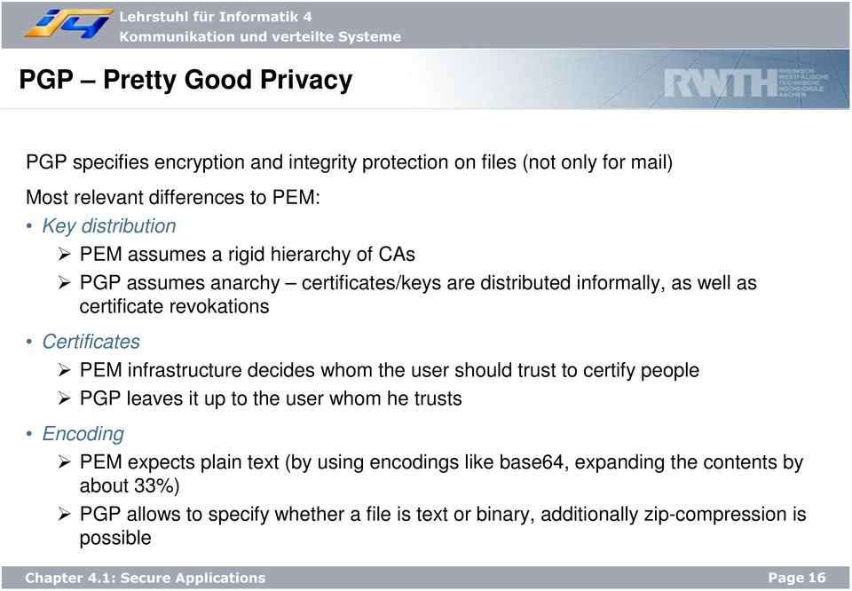 infrastructure decides whom the user should trust to certify people PGP leaves it up to the user whom he trusts Encoding PEM expects plain text (by using