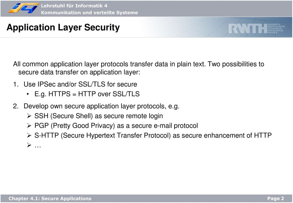 HTTPS = HTTP over SSL/TLS 2. Develop own secure application layer protocols, e.g.