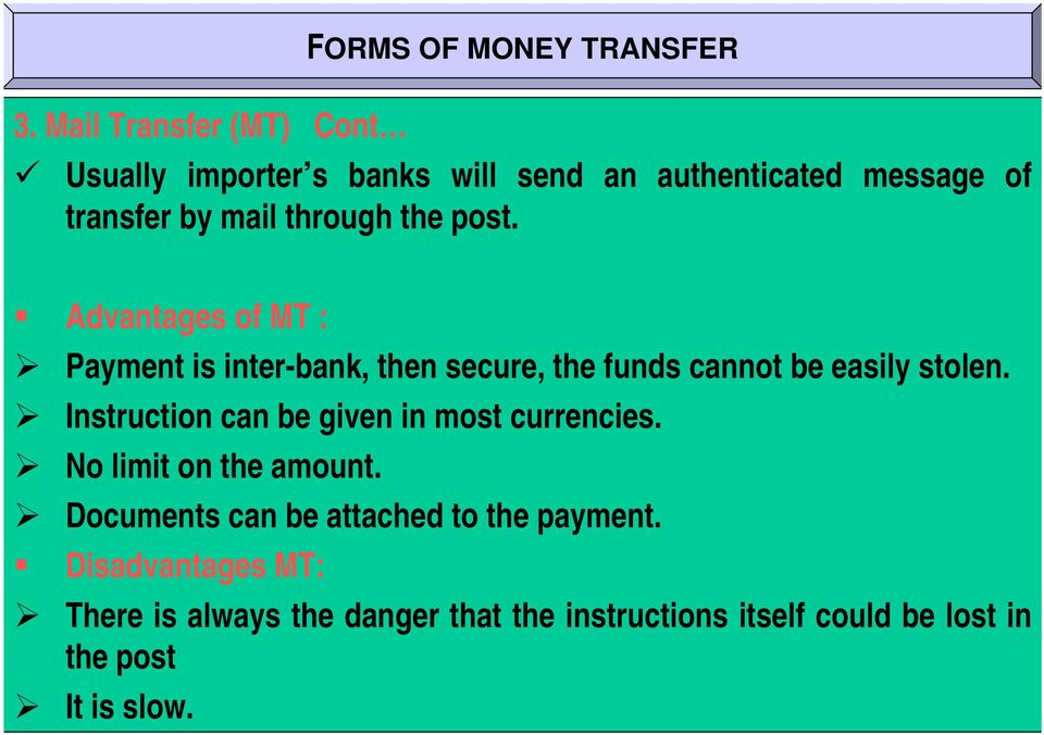 post. Advantages of MT : Payment is inter-bank, then secure, the funds cannot be easily stolen.