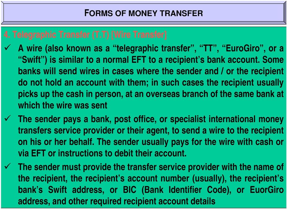 the same bank at which the wire was sent The sender pays a bank, post office, or specialist international money transfers service provider or their agent, to send a wire to the recipient on his or