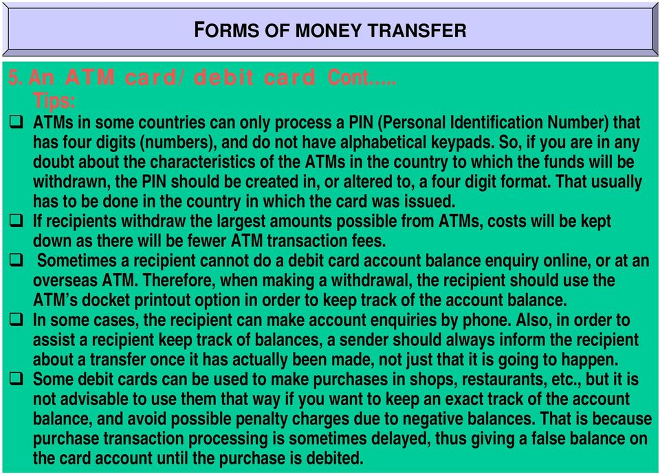 So, if you are in any doubt about the characteristics of the ATMs in the country to which the funds will be withdrawn, the PIN should be created in, or altered to, a four digit format.