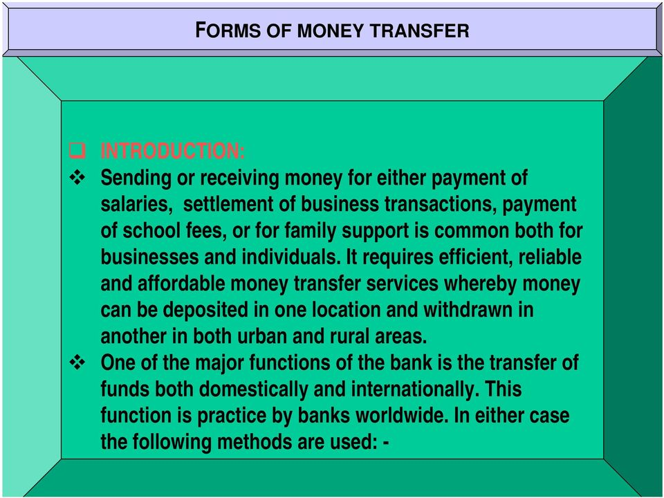 It requires efficient, reliable and affordable money transfer services whereby money can be deposited in one location and withdrawn in another in