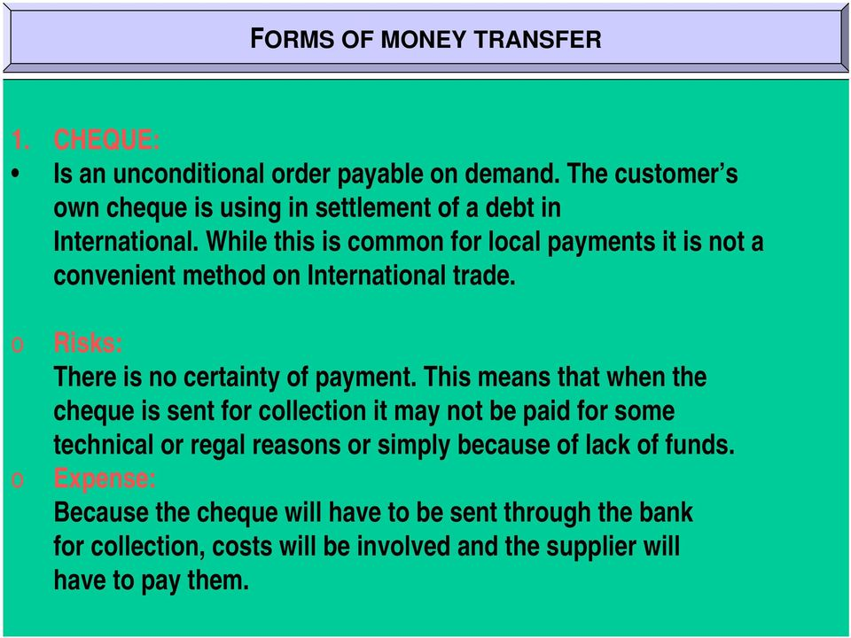 While this is common for local payments it is not a convenient method on International trade. o o Risks: There is no certainty of payment.