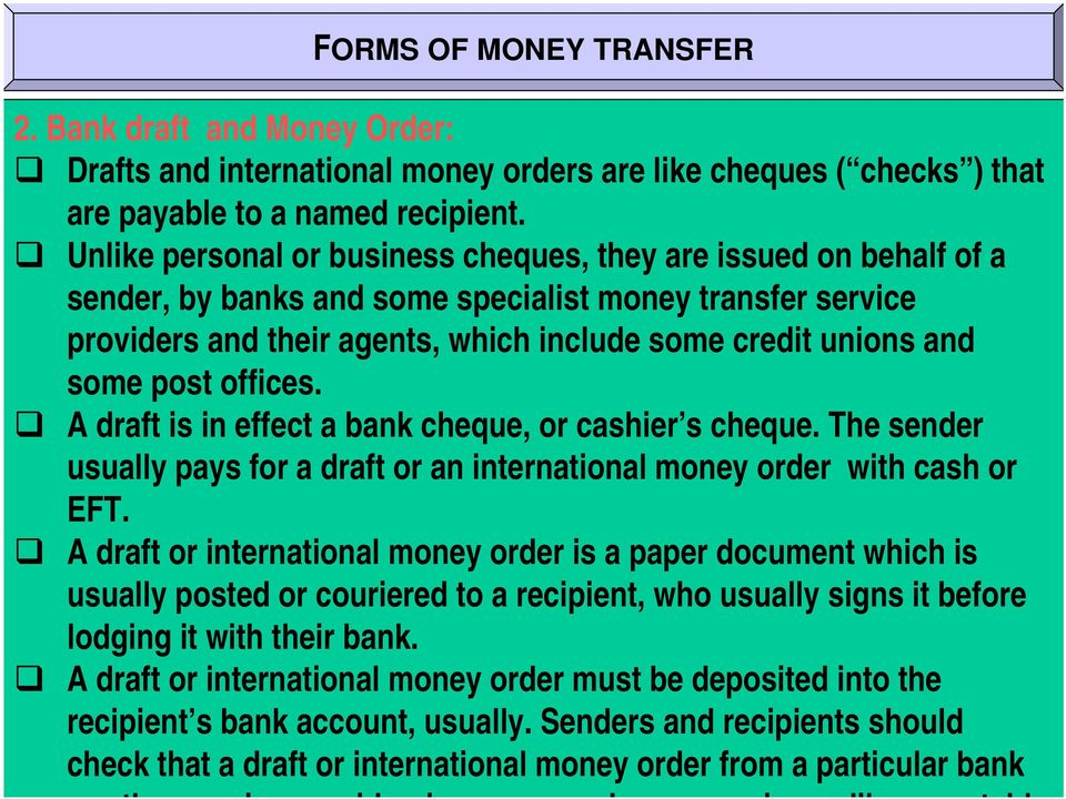 post offices. A draft is in effect a bank cheque, or cashier s cheque. The sender usually pays for a draft or an international money order with cash or EFT.