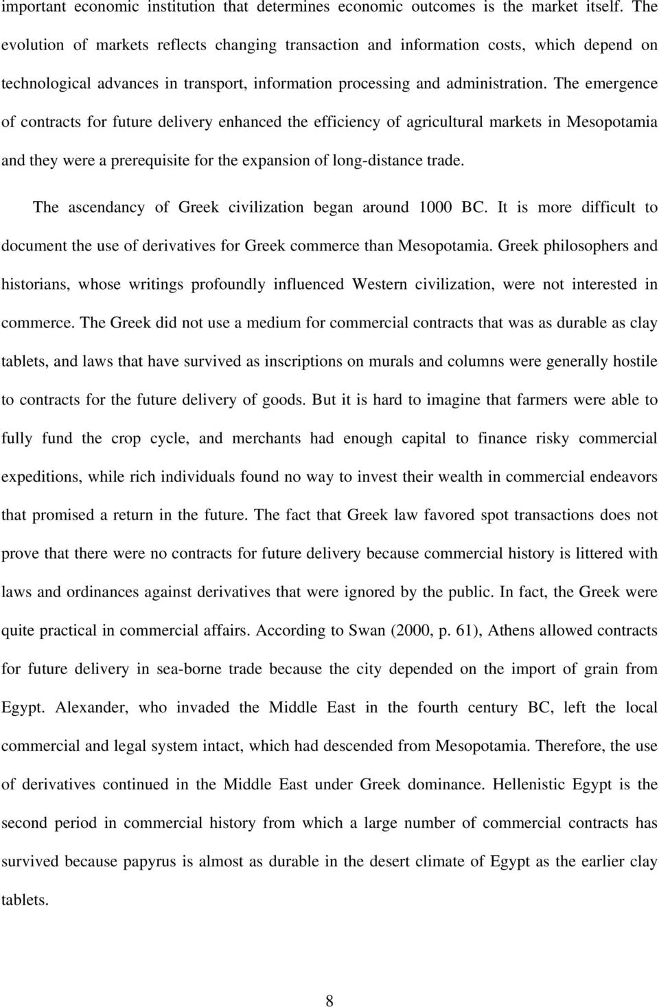 The emergence of contracts for future delivery enhanced the efficiency of agricultural markets in Mesopotamia and they were a prerequisite for the expansion of long-distance trade.
