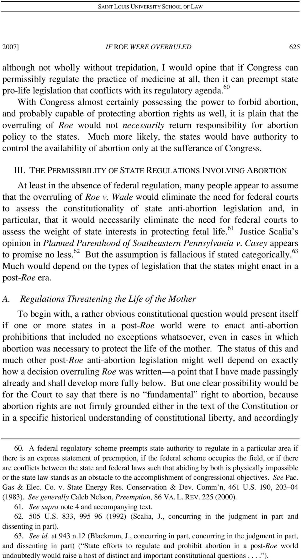 60 With Congress almost certainly possessing the power to forbid abortion, and probably capable of protecting abortion rights as well, it is plain that the overruling of Roe would not necessarily