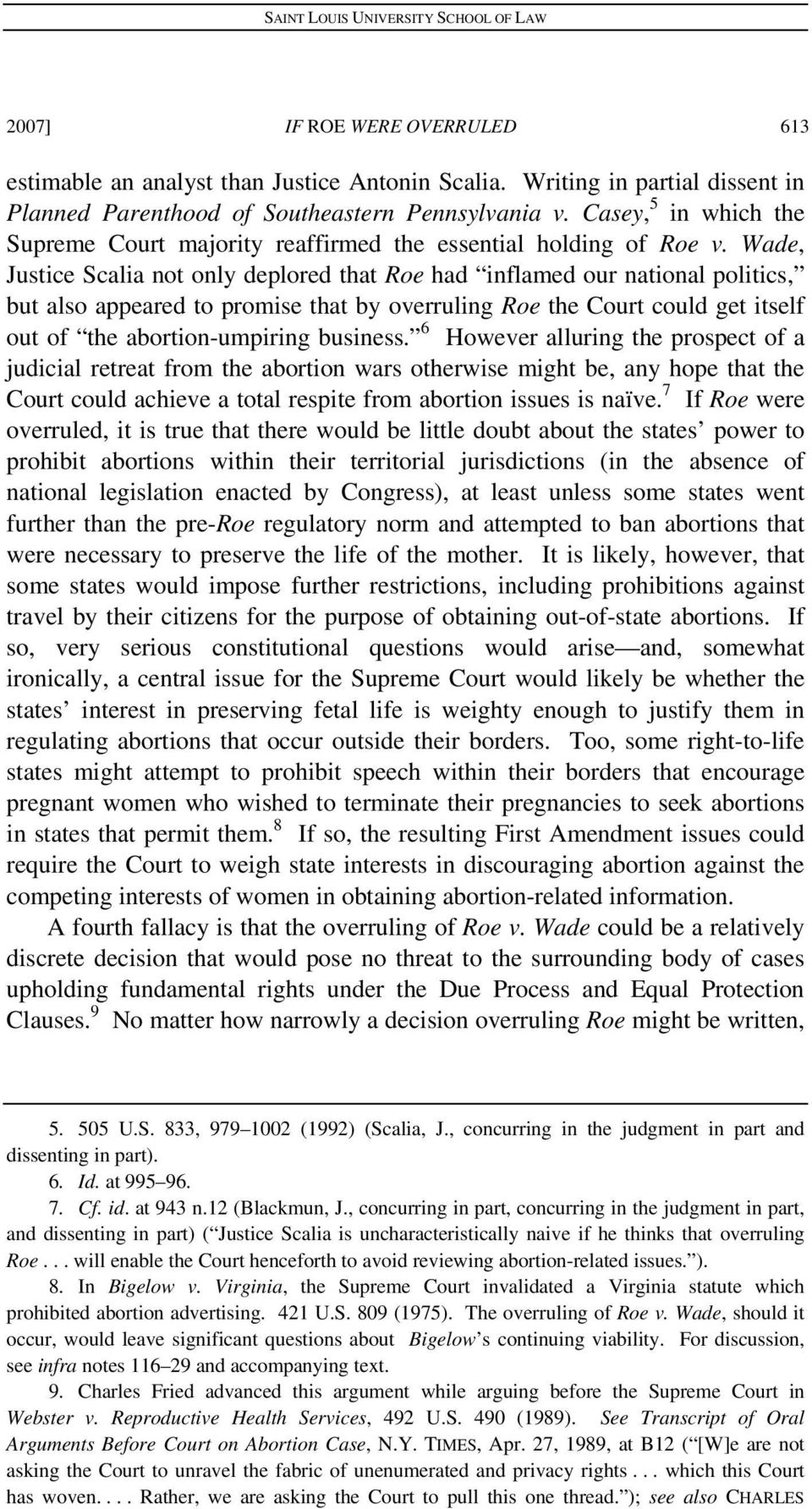 Wade, Justice Scalia not only deplored that Roe had inflamed our national politics, but also appeared to promise that by overruling Roe the Court could get itself out of the abortion-umpiring