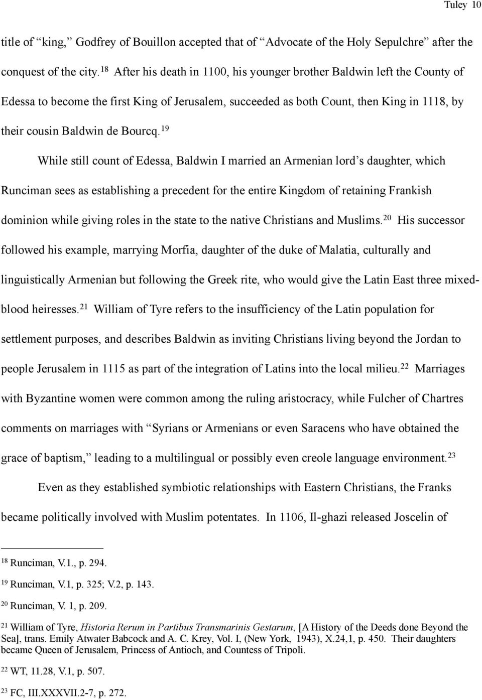 19 While still count of Edessa, Baldwin I married an Armenian lord s daughter, which Runciman sees as establishing a precedent for the entire Kingdom of retaining Frankish dominion while giving roles