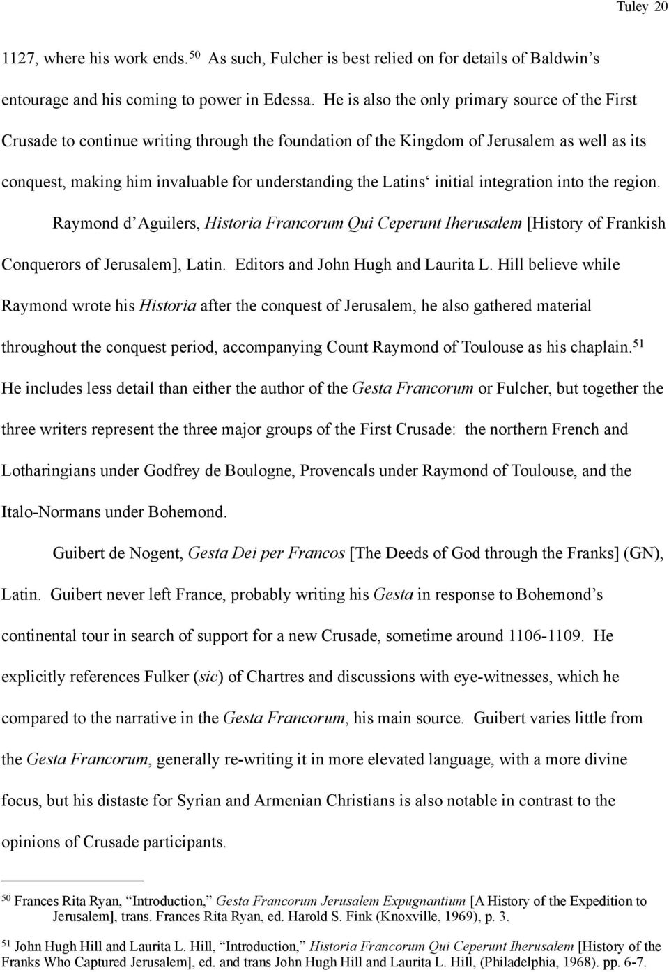 Latins initial integration into the region. Raymond d Aguilers, Historia Francorum Qui Ceperunt Iherusalem [History of Frankish Conquerors of Jerusalem], Latin. Editors and John Hugh and Laurita L.