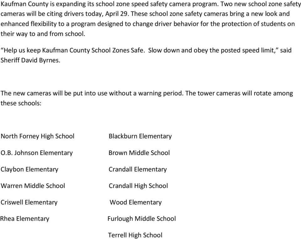 Help us keep Kaufman County School Zones Safe. Slow down and obey the posted speed limit, said Sheriff David Byrnes. The new cameras will be put into use without a warning period.