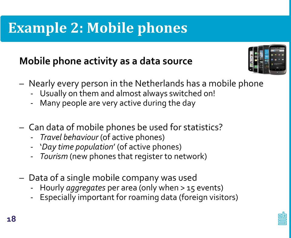 Travel behaviour (of active phones) Day time population (of active phones) Tourism (new phones that register to network) Data of a