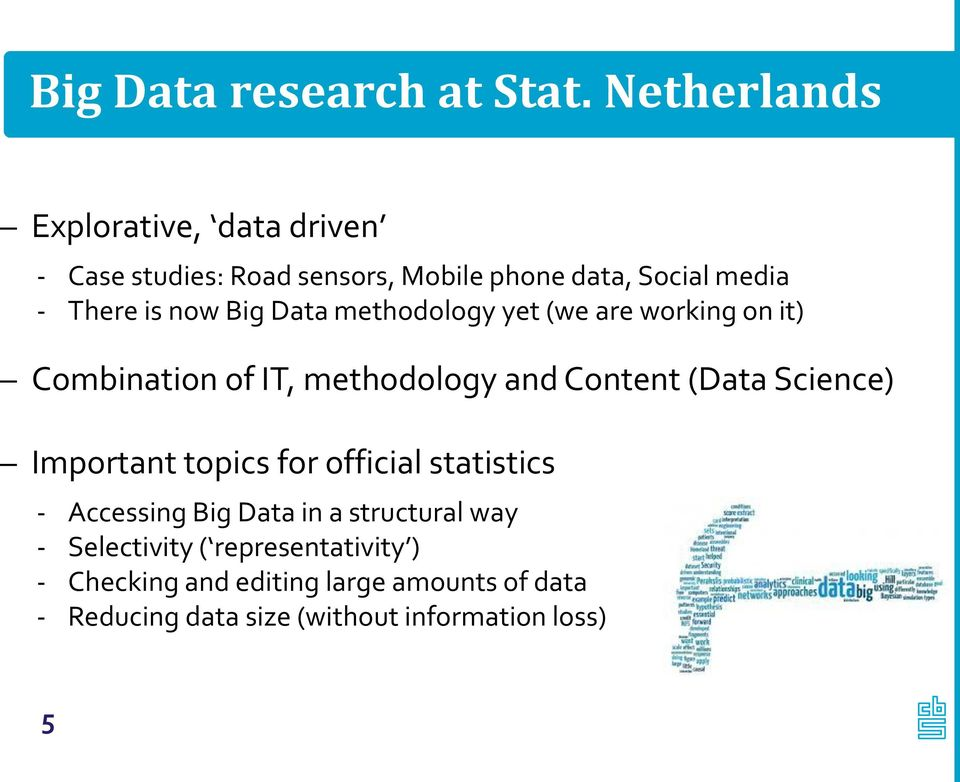 Big Data methodology yet (we are working on it) Combination of IT, methodology and Content (Data Science)