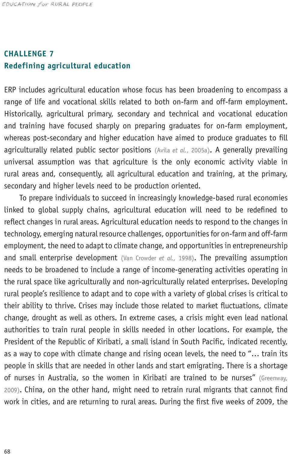 Historically, agricultural primary, secondary and technical and vocational education and training have focused sharply on preparing graduates for on-farm employment, whereas post-secondary and higher
