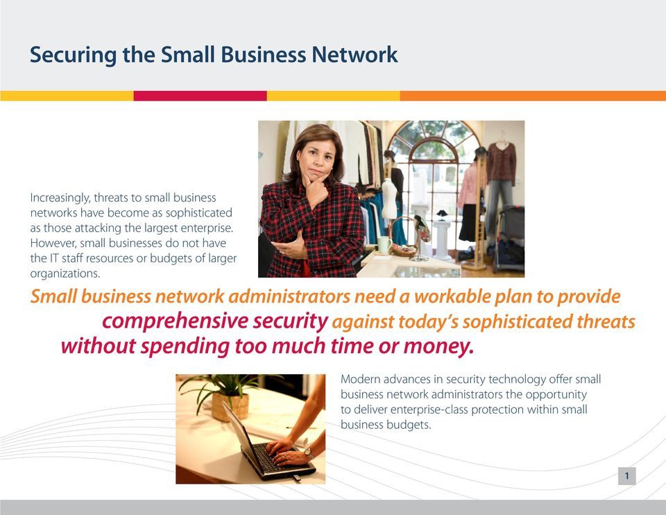 Small business network administrators need a workable plan to provide comprehensive security against today s sophisticated threats without spending