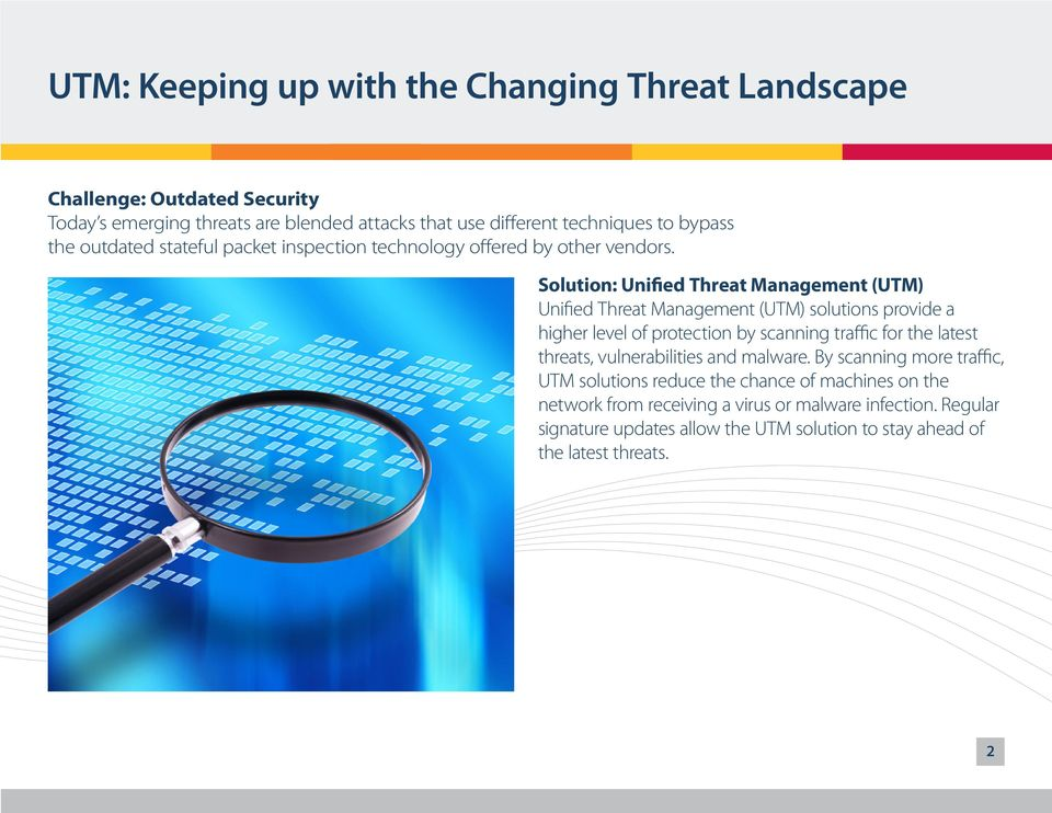 Solution: Unified Threat Management (UTM) Unified Threat Management (UTM) solutions provide a higher level of protection by scanning traffic for the latest