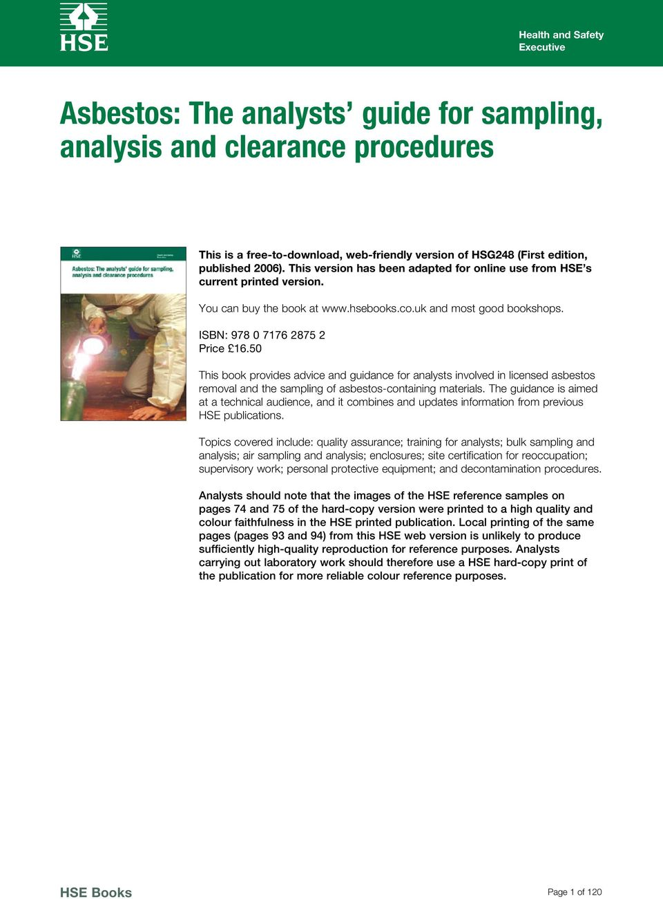 50 This book provides advice and guidance for analysts involved in licensed asbestos removal and the sampling of asbestos-containing materials.