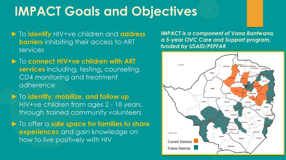 HIV+ve children from ages 2-18 years, through trained community volunteers To offer a safe space for families to share experiences and