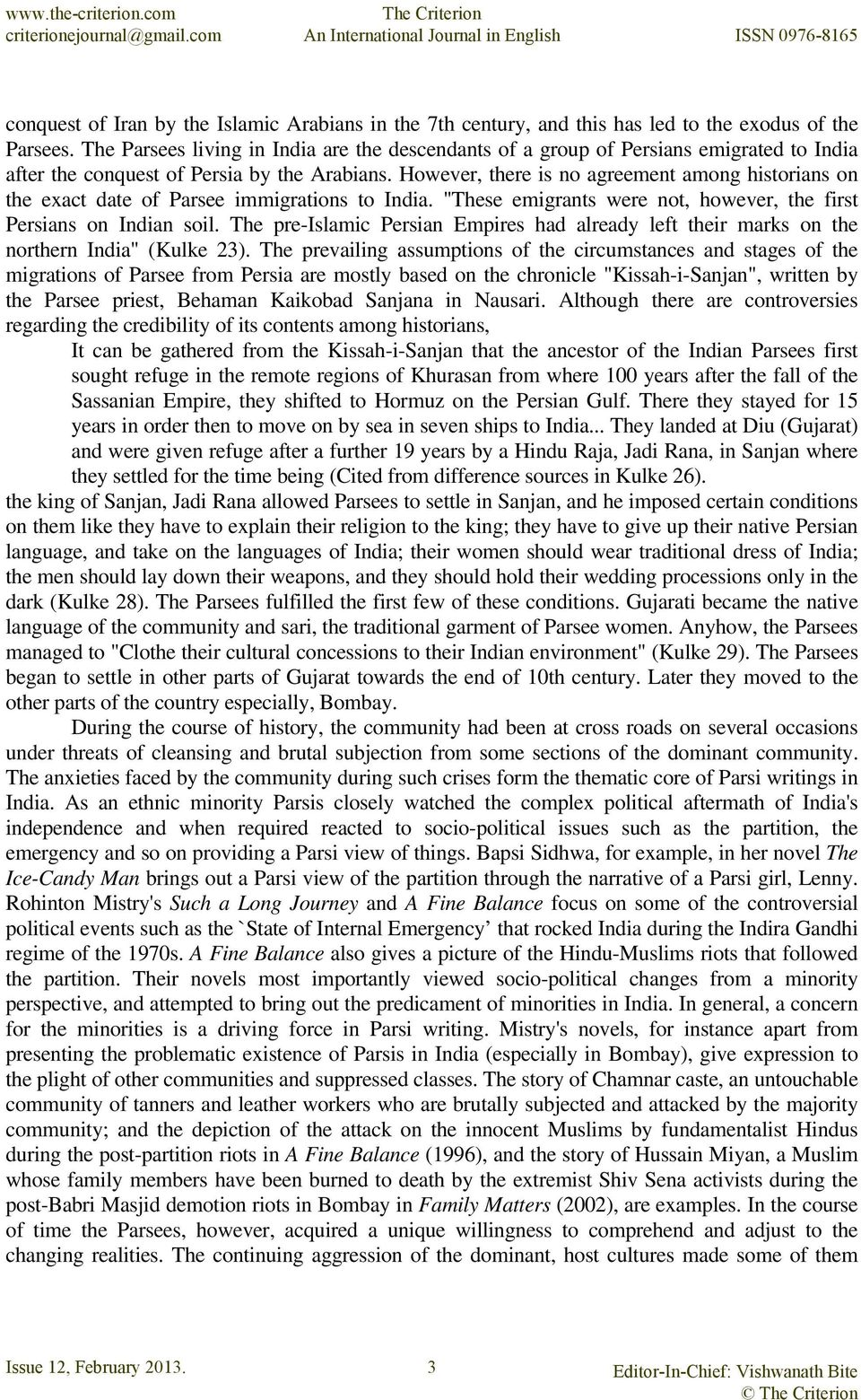 "However, there is no agreement among historians on the exact date of Parsee immigrations to India. ""These emigrants were not, however, the first Persians on Indian soil."