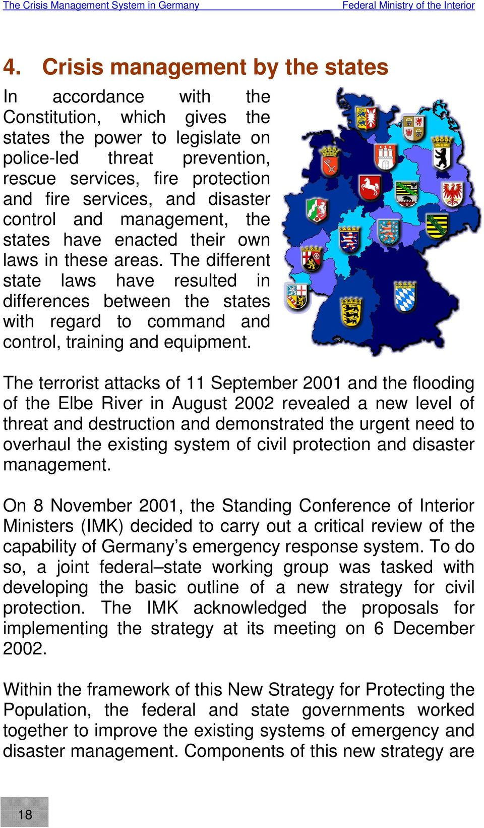 and disaster control and management, the states have enacted their own laws in these areas.