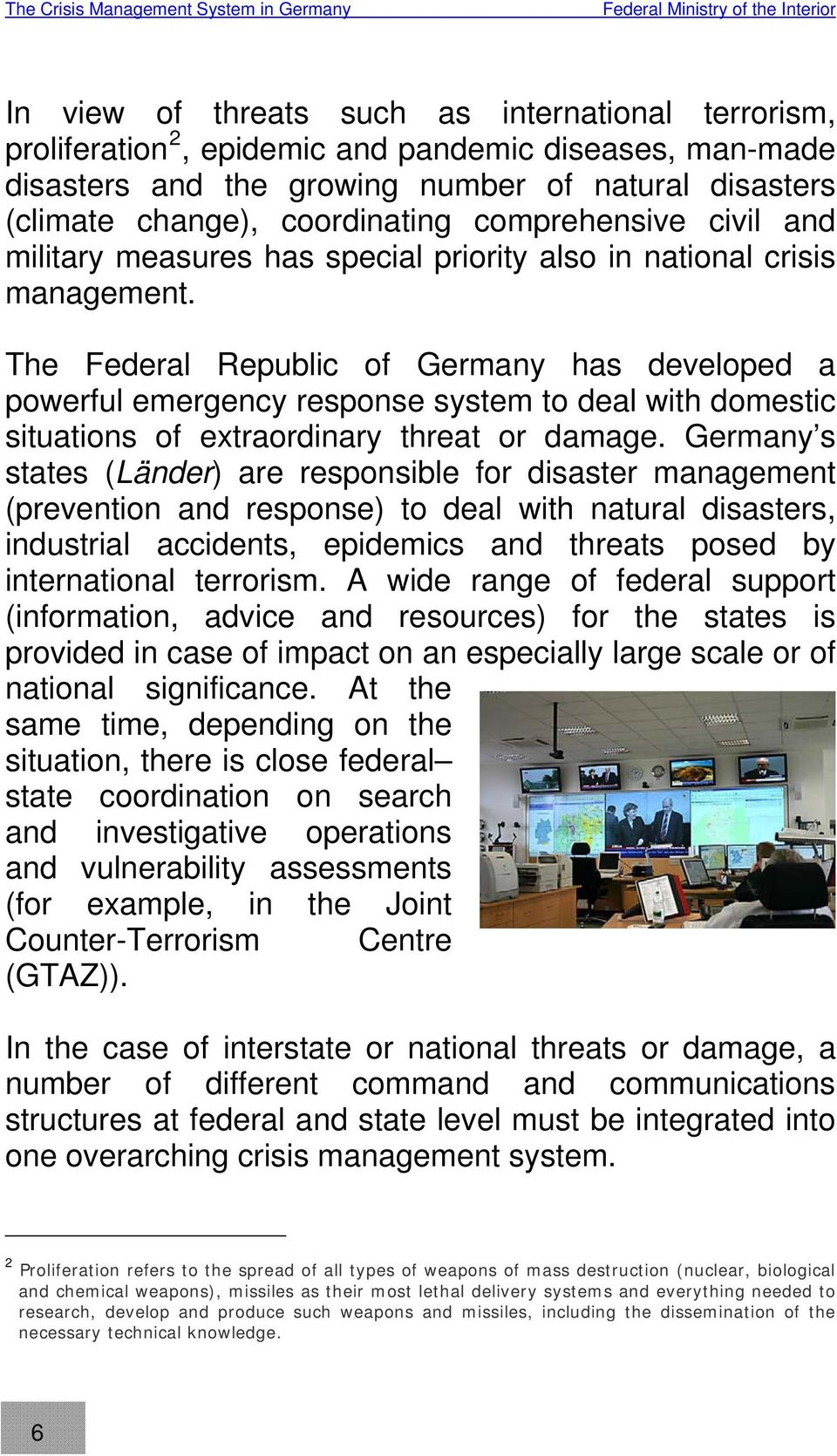 The Federal Republic of Germany has developed a powerful emergency response system to deal with domestic situations of extraordinary threat or damage.