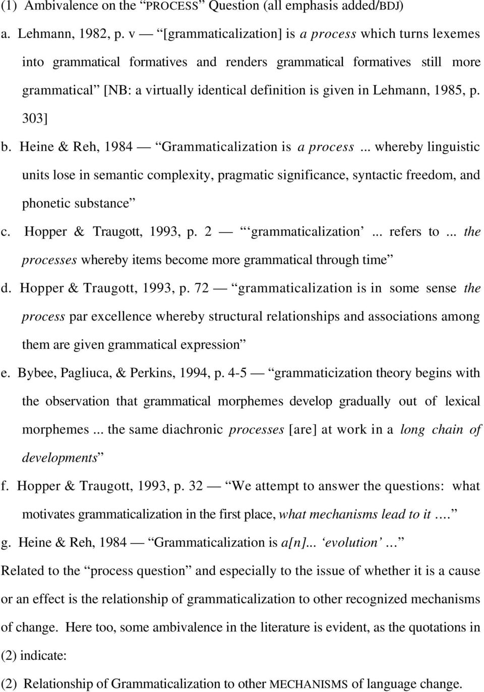 Lehmann, 1985, p. 303] b. Heine & Reh, 1984 Grammaticalization is a process... whereby linguistic units lose in semantic complexity, pragmatic significance, syntactic freedom, and phonetic substance c.