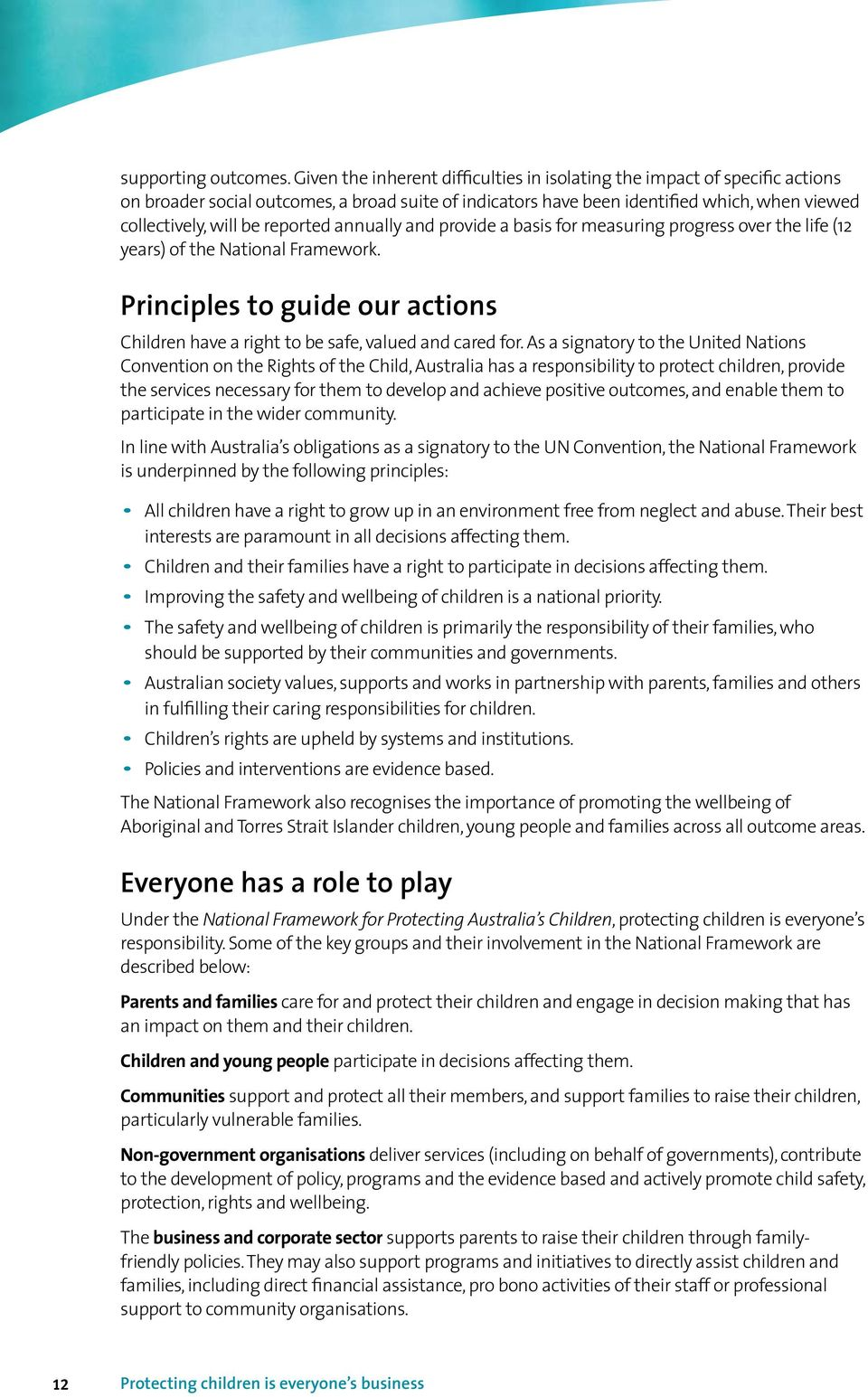 reported annually and provide a basis for measuring progress over the life (12 years) of the National Framework. Principles to guide our actions Children have a right to be safe, valued and cared for.
