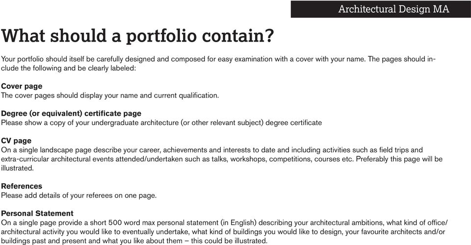 Degree (or equivalent) certificate page Please show a copy of your undergraduate architecture (or other relevant subject) degree certificate CV page On a single landscape page describe your career,