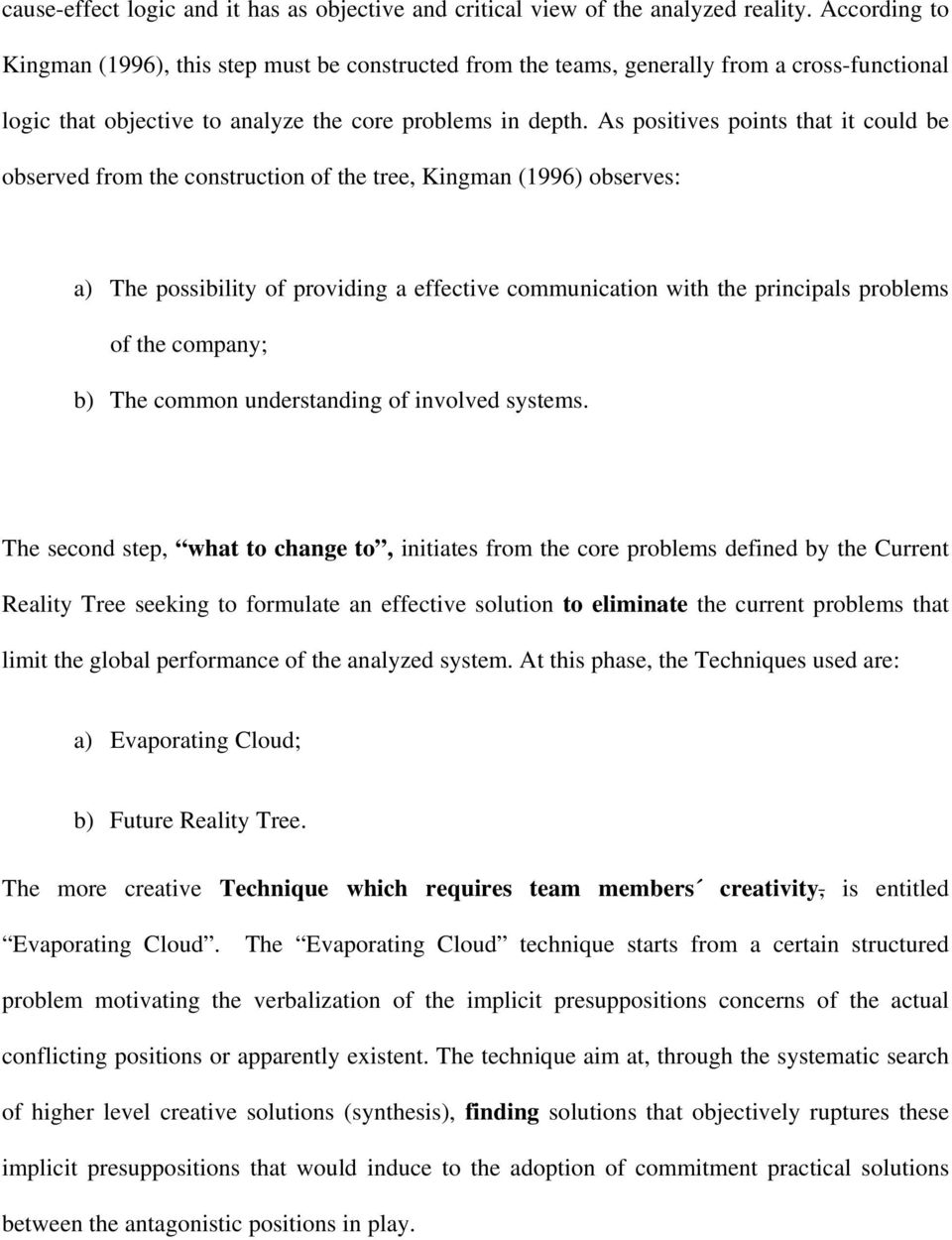 As positives points that it could be observed from the construction of the tree, Kingman (1996) observes: a) The possibility of providing a effective communication with the principals problems of the
