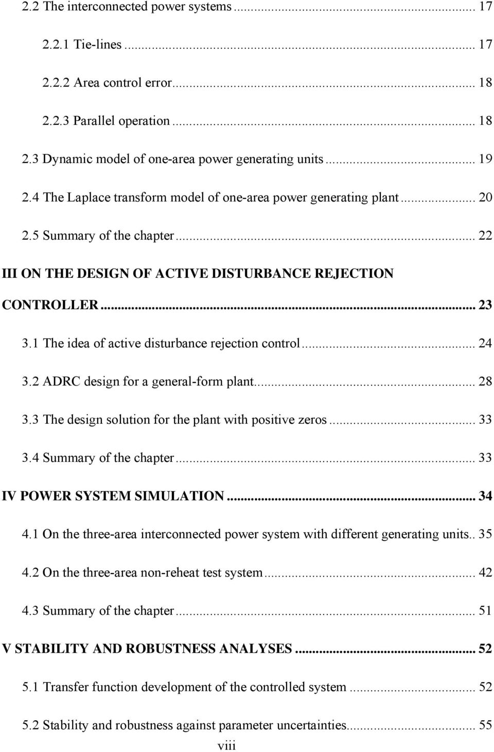 1 The idea of active disturbance rejection control... 24 3.2 ADRC design for a general-form plant... 28 3.3 The design solution for the plant with positive zeros... 33 3.4 Summary of the chapter.