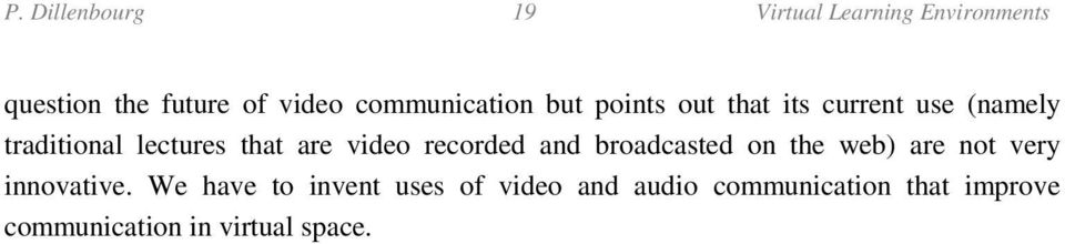 are video recorded and broadcasted on the web) are not very innovative.