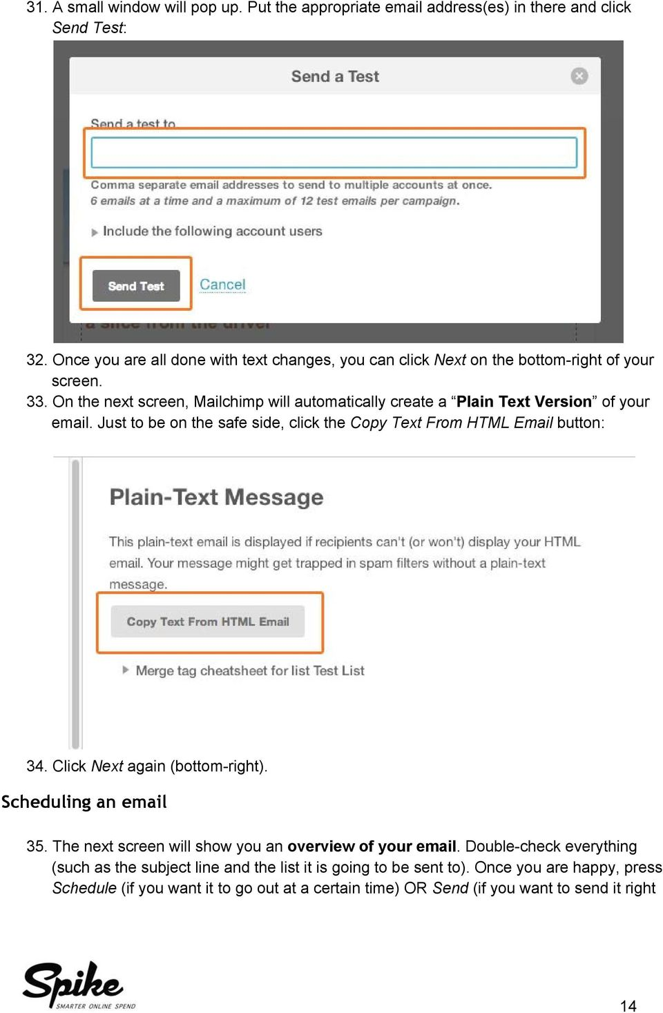 On the next screen, Mailchimp will automatically create a Plain Text Version of your email. Just to be on the safe side, click the Copy Text From HTML Email button: 34.