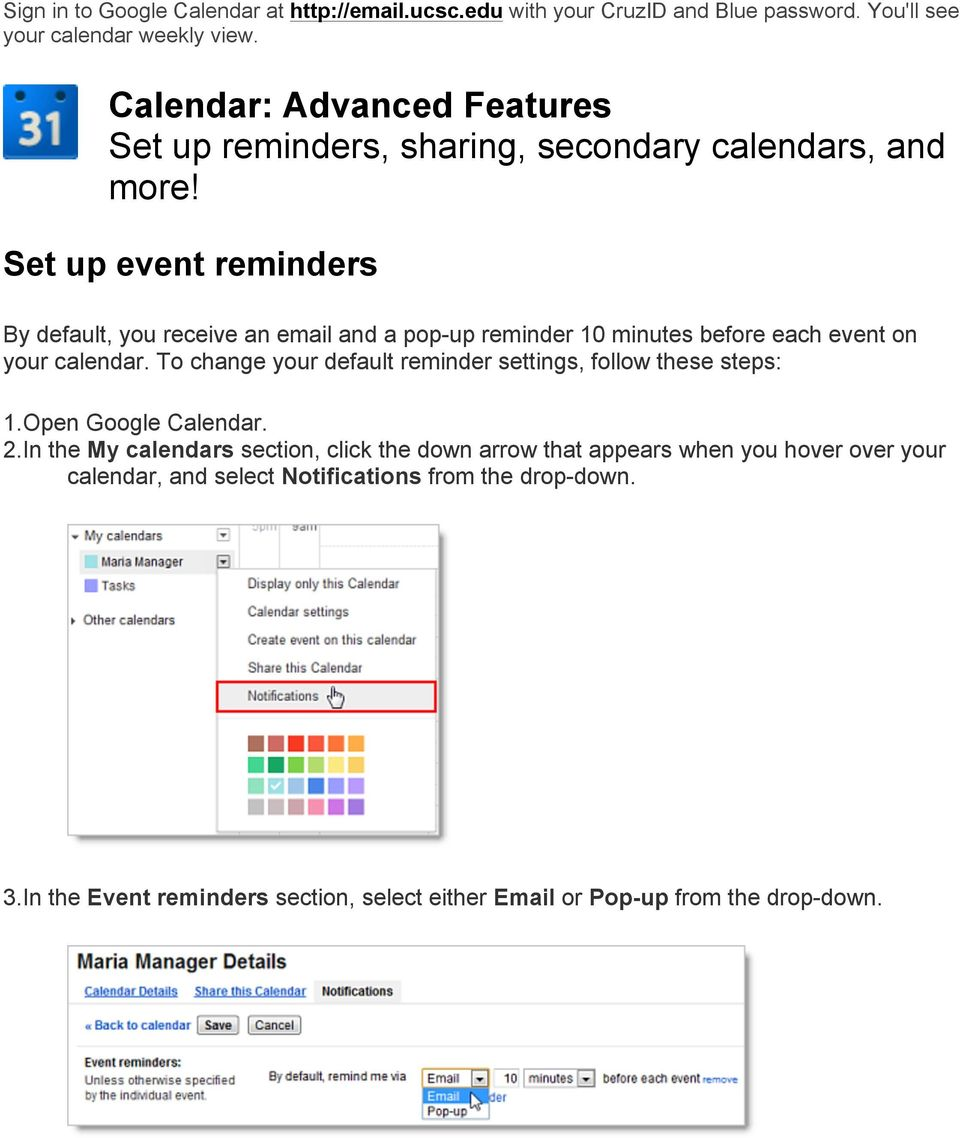 Set up event reminders By default, you receive an email and a pop-up reminder 10 minutes before each event on your calendar.