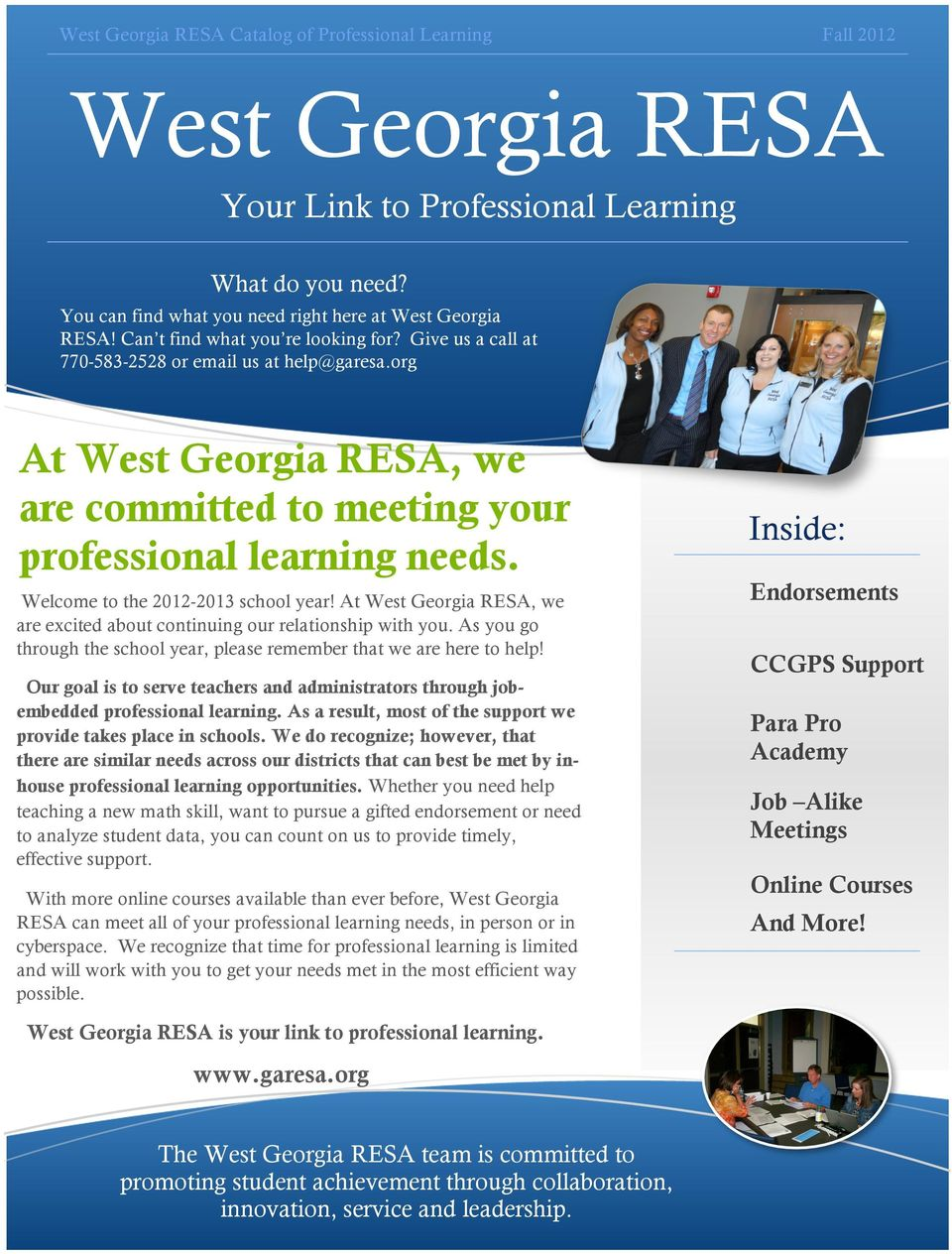Welcome to the 2012-2013 school year! At West Georgia RESA, we are excited about continuing our relationship with you. As you go through the school year, please remember that we are here to help!