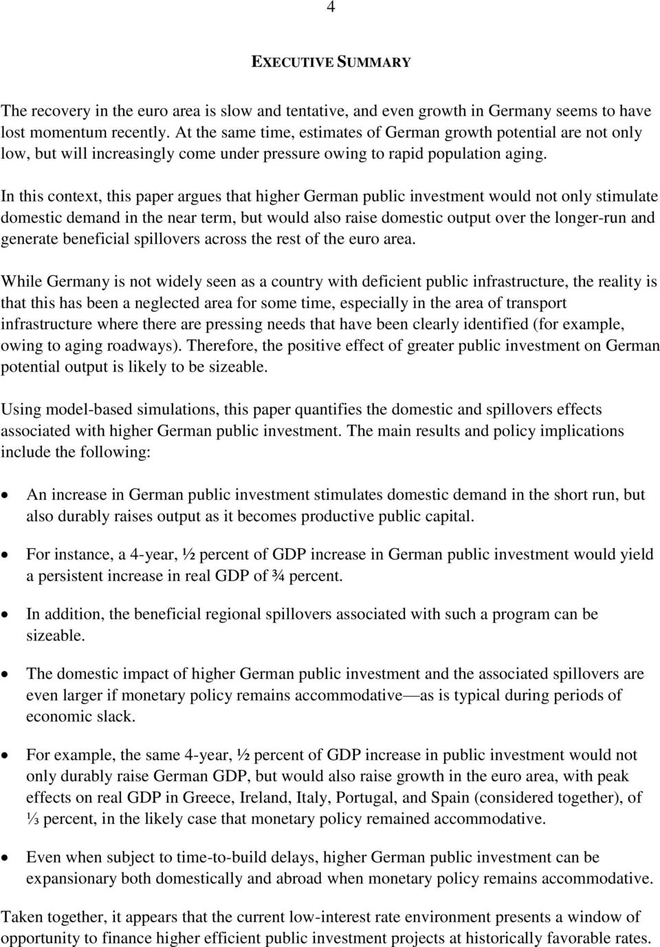 In this context, this paper argues that higher German public investment would not only stimulate domestic demand in the near term, but would also raise domestic output over the longer-run and