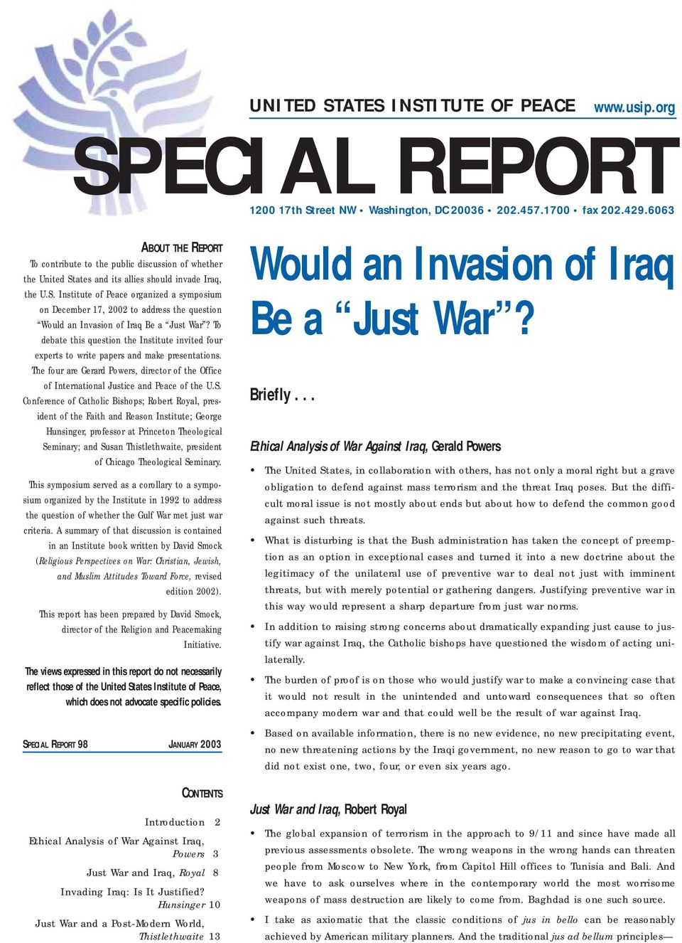 ates and its allies should invade Iraq, the U.S. Institute of Peace organized a symposium on December 17, 2002 to address the question Would an Invasion of Iraq Be a Just War?