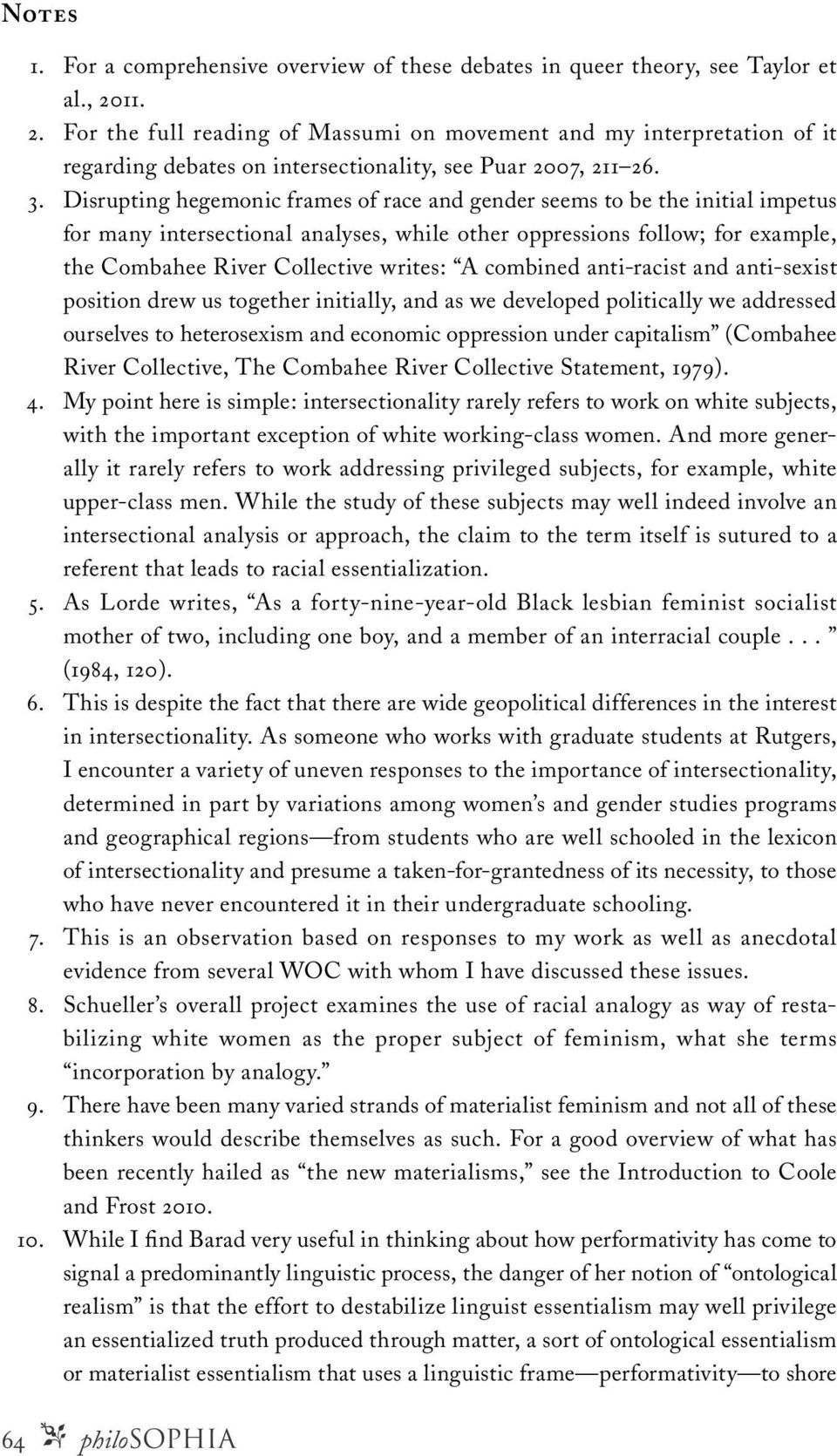 Disrupting hegemonic frames of race and gender seems to be the initial impetus for many intersectional analyses, while other oppressions follow; for example, the Combahee River Collective writes: A