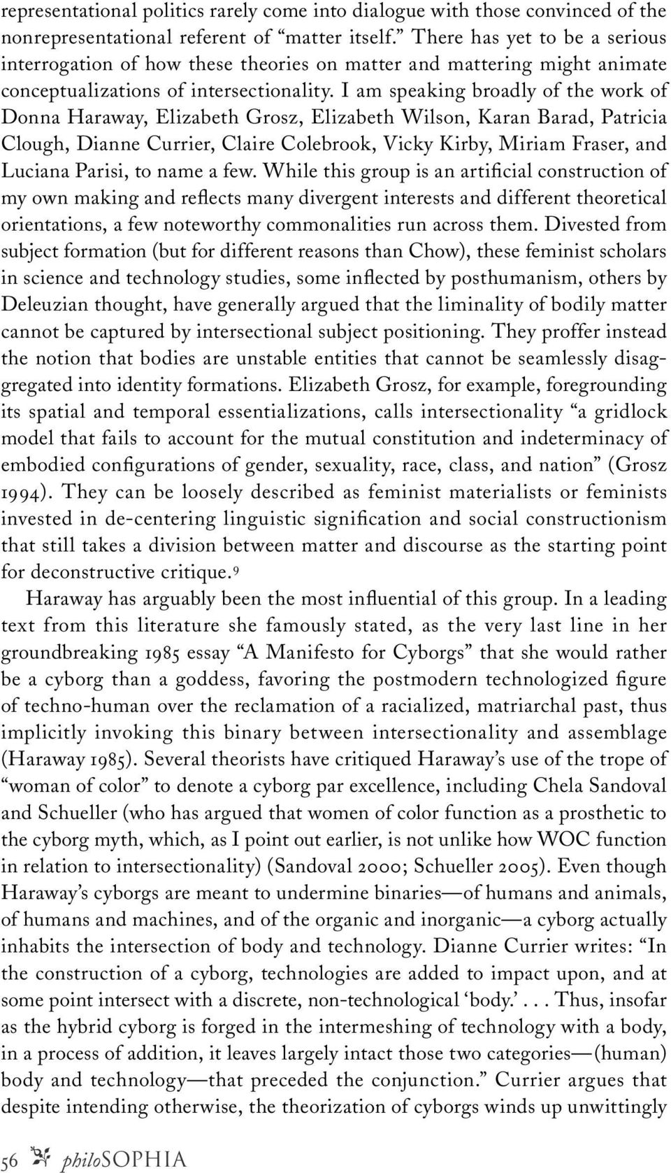 I am speaking broadly of the work of Donna Haraway, Elizabeth Grosz, Elizabeth Wilson, Karan Barad, Patricia Clough, Dianne Currier, Claire Colebrook, Vicky Kirby, Miriam Fraser, and Luciana Parisi,
