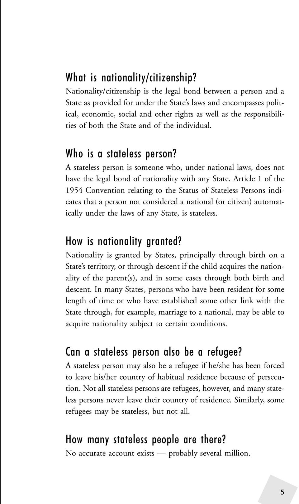 responsibilities of both the State and of the individual. Who is a stateless person? A stateless person is someone who, under national laws, does not have the legal bond of nationality with any State.