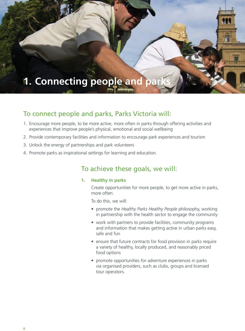 Provide contemporary facilities and information to encourage park experiences and tourism 3. Unlock the energy of partnerships and park volunteers 4.
