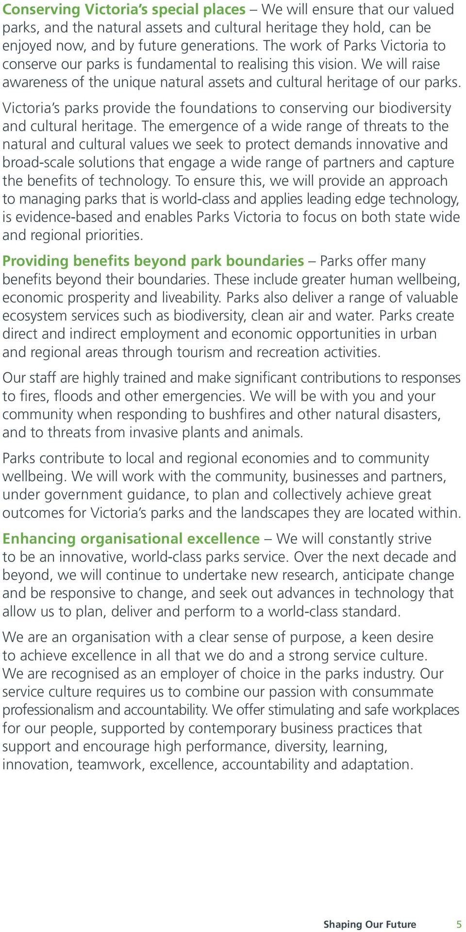 Victoria s parks provide the foundations to conserving our biodiversity and cultural heritage.