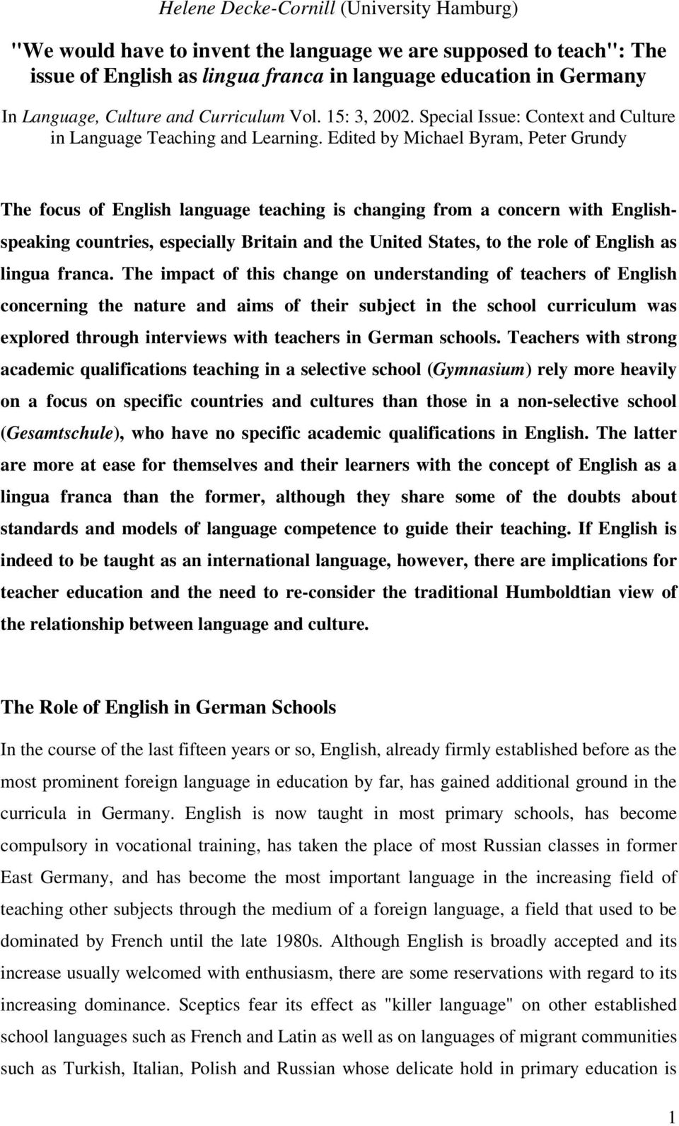Edited by Michael Byram, Peter Grundy The focus of English language teaching is changing from a concern with Englishspeaking countries, especially Britain and the United States, to the role of