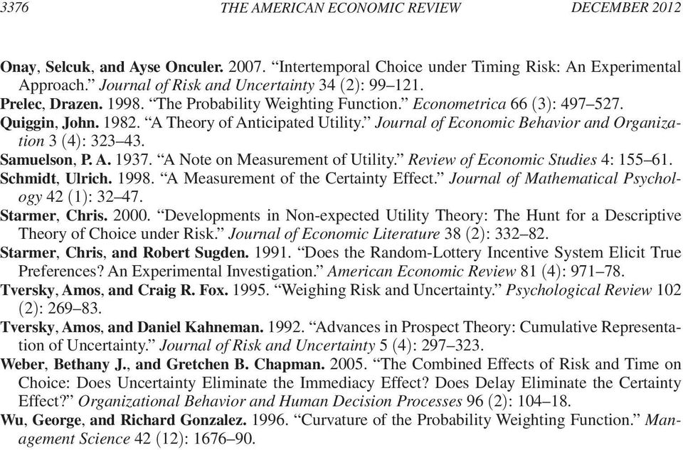 Journal of Economic Behavior and Organization 3 (4): 323 43. Samuelson, P. A. 1937. A Note on Measurement of Utility. Review of Economic Studies 4: 155 61. Schmidt, Ulrich. 1998.