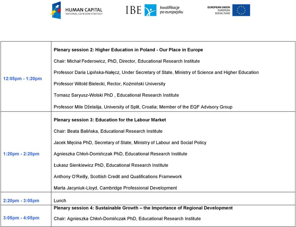 of the EQF Advisory Group Plenary session 3: Education for the Labour Market Chair: Beata Balińska, Educational Jacek Męcina PhD, Secretary of State, Ministry of Labour and Social Policy 1:20pm -