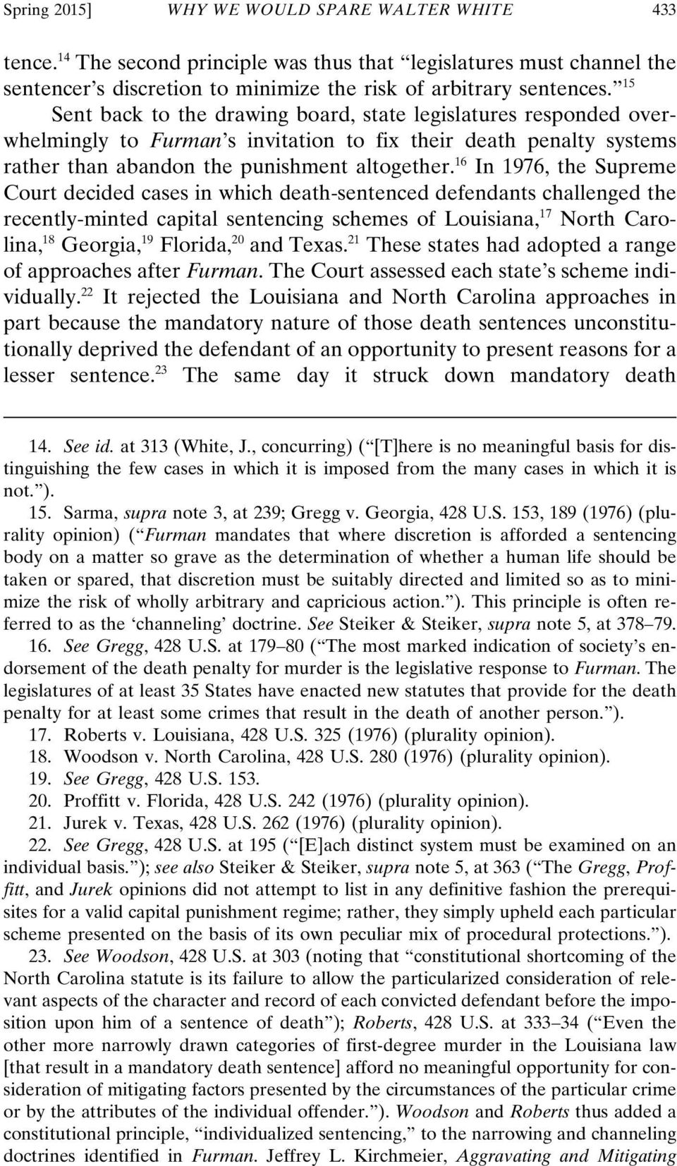 16 In 1976, the Supreme Court decided cases in which death-sentenced defendants challenged the recently-minted capital sentencing schemes of Louisiana, 17 North Carolina, 18 Georgia, 19 Florida, 20