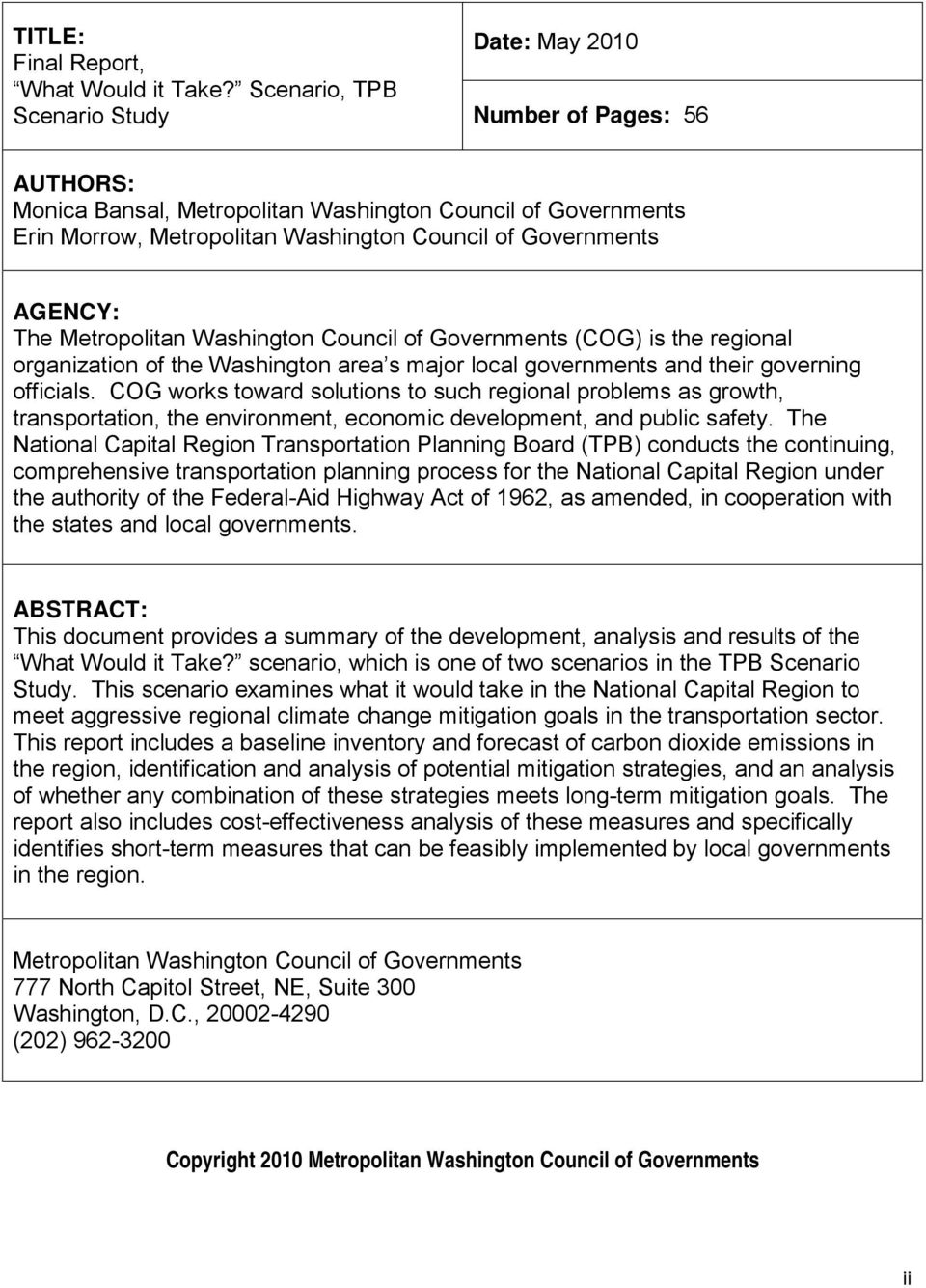 AGENCY: The Metropolitan Washington Council of Governments (COG) is the regional organization of the Washington area s major local governments and their governing officials.