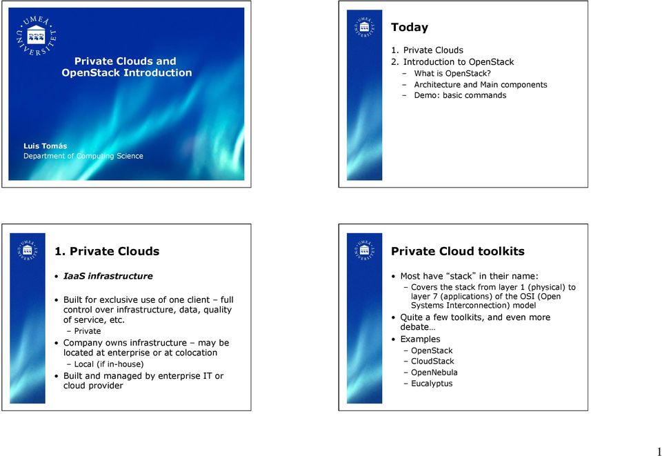 Private Clouds Private Cloud toolkits IaaS infrastructure Built for exclusive use of one client full control over infrastructure, data, quality of service, etc.
