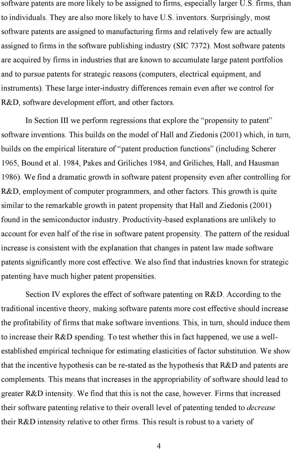 Most software patents are acquired by firms in industries that are known to accumulate large patent portfolios and to pursue patents for strategic reasons (computers, electrical equipment, and