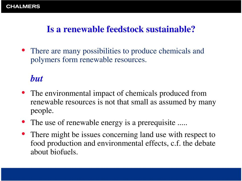 but The environmental impact of chemicals produced from renewable resources is not that small as assumed by