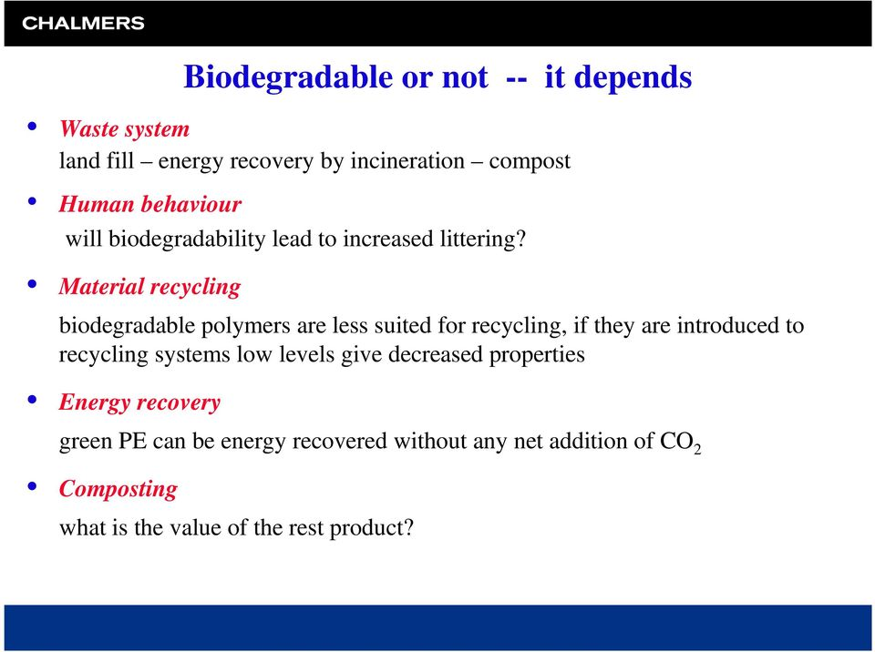 Material recycling biodegradable polymers are less suited for recycling, if they are introduced to recycling